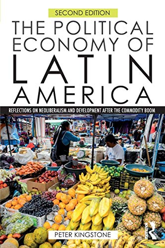 Compare Textbook Prices for The Political Economy of Latin America 2 Edition ISBN 9781138926998 by Kingstone, Peter
