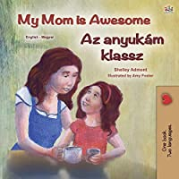 My Mom is Awesome (English Hungarian Bilingual Book for Kids) (English Hungarian Bilingual Collection)