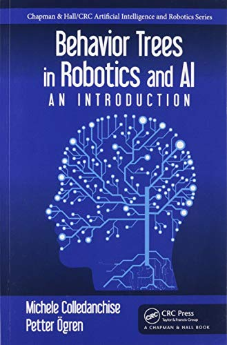 Behavior Trees in Robotics and AI: An Introduction (Chapman & Hall/CRC Artificial Intelligence and Robotics)