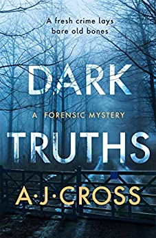Dark Truths (A Will Traynor forensic mystery Book 1) by [A.J. Cross]