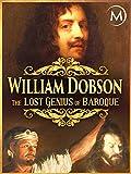 William Dobson: The Lost Genius of Baroque