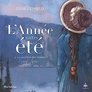 L'année sans été tome 2. La hauteur des terres                   Auteur(s):                                                                                                                                 Julie Lemieux                               Narrateur(s):                                                                                                                                 Marie-Luce Gervais                      Durée: 6 h et 15 min     Pas de évaluations     Au global 0,0