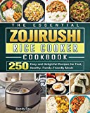 The Essential ZOJIRUSHI Rice Cooker Cookbook: 250 Easy and Delightful Recipes for Fast, Healthy, Family-Friendly Meals