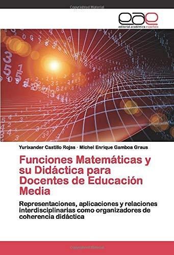 Funciones Matemáticas y su Didáctica para Docentes de Educación Media: Representaciones, aplicaciones y relaciones interdisciplinarias como organizadores de coherencia didáctica