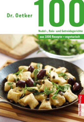 100 vegetarische Nudel-, Reis- und Getreidegerichte: aus 1000 Rezepte vegetarisch