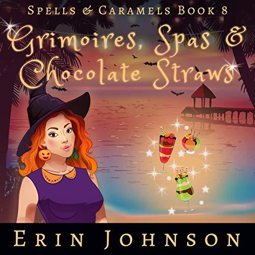 Grimoires, Spas & Chocolate Straws Audiobook By Erin Johnson cover art