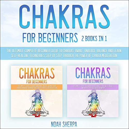 Chakras for Beginners: 2 Books in 1 audiobook cover art