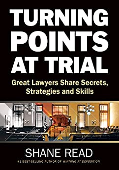 Turning Points at Trial: Great Lawyers Share Secrets, Strategies and Skills by [Shane Read]