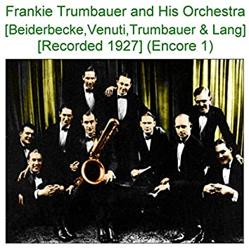Frankie Trumbauer and His Orchestra (Beiderbecke Venuti Trumbauer Lang) [Recorded 1927] [Encore 1]