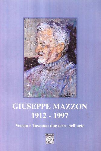 Giuseppe Mazzon 1912-1997. Veneto e Toscana: due guerre nell'arte
