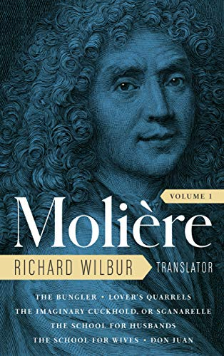 Moliere: The Complete Richard Wilbur Translations, Volume 1: The Bungler / Lover's Quarrels / The Imaginary Cuckhold, or Sganarelle / The School for Husbands ... for Wives / Don Juan (English Edition)