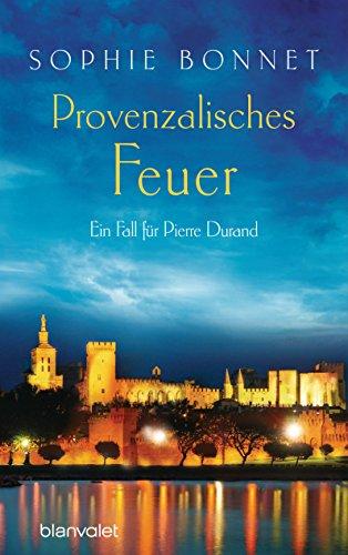 Provenzalisches Feuer: Ein Fall für Pierre Durand (Die Pierre-Durand-Krimis 4)