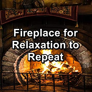 Fireplace for Relaxation to Repeat