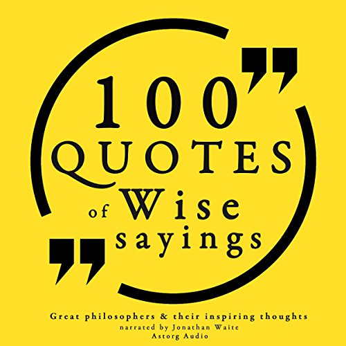 100 Quotes of Wise Sayings (Great Philosophers and Their Inspiring Thoughts) audiobook cover art