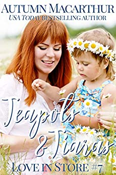Teapots & Tiaras: A sweet and clean Christian opposites attract, enemies to love, plus size BBW heroine romance in London and Cambridge (Love In Store Book 7) by [Autumn Macarthur]