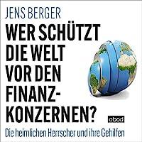 Wer schützt die Welt vor den Finanzkonzernen? Hörbuch