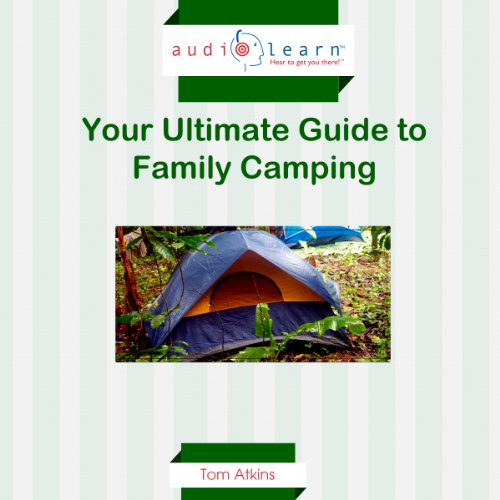 Camping AudioLearn : Your Ultimate Guide to Family Camping! audiobook cover art