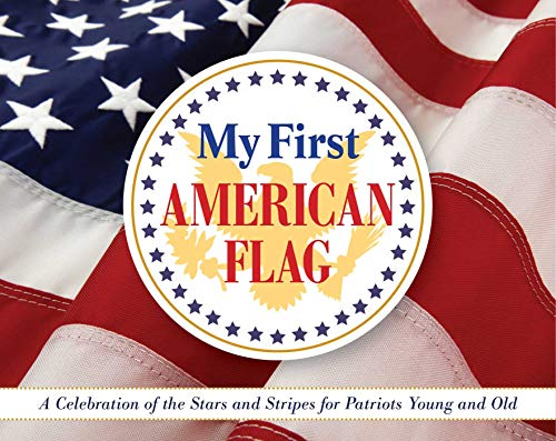 My First American Flag: A Celebration of the Stars and Stripes for Patriots Young and Old