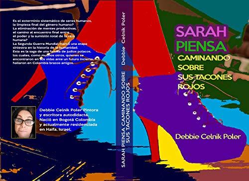 Sarah Piensa Caminando sobre sus Tacones Rojos: La IIGM les violo su identidad. En una maleta empacaron sus vidas y con un mapa de Colombia en sus manos escaparon de una muerte segura.