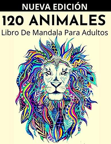120 Animales: Libro De Mandala Para Adultos: Colorear para adultos, Libro de Colorear, Diseños Animales, Misterio, Zen, Mujer, Hombre, Adolescente, ... Perros, Gatos, Lobo, Unicornio, Mariposa