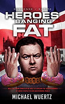 Book cover image for Heroes Banging Fat:  Will the Prime Minister be able to explain the disappearance of obese people to her questioning public?