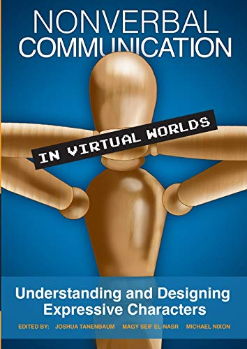 Compare Textbook Prices for Nonverbal Communication in Virtual Worlds: Understanding and Designing Expressive Characters null Edition ISBN 9781304812049 by Tanenbaum, Joshua,Seif El-Nasr, Magy,Nixon, Michael