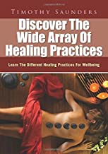 Discover The Wide Array Of Healing Practices: Learn The Different Healing Practices For Wellbeing