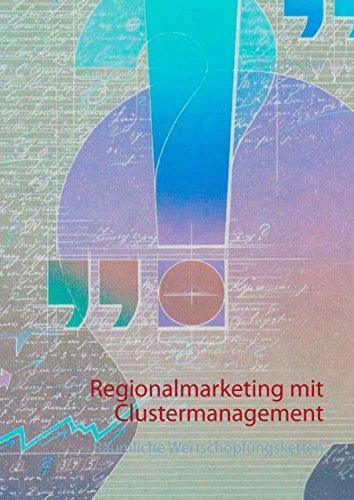 Regionalmarketing mit Clustermanagement: Räumliche Wertschöpfungsketten