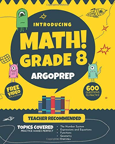 Introducing MATH! Grade 8 by ArgoPrep: 600+ Practice Questions + Comprehensive Overview of Each Topi