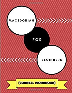 Macedonian For Beginners (Cornell Workbook): An Adaptable Notebook To Practice Learning Macedonian Phrases, Alphabet, Grammar and Translations