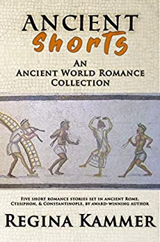 Ancient Shorts: An Ancient World Romance Collection by [Regina Kammer]