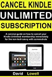 Cancel Kindle Unlimited Subscription: A concise guide on how to cancel your Kindle Unlimited Membership immediately for the non-tech savvy with screenshots (Kindle Guides Book 2) (English Edition)