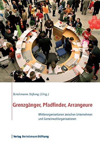 Grenzgänger, Pfadfinder, Arrangeure: Mittlerorganisationen zwischen Unternehmen und Gemeinwohlorganisationen