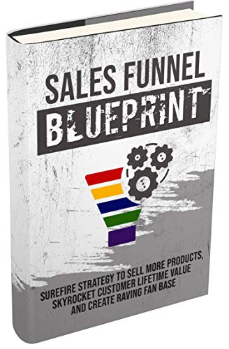 Sales Funnel Blueprint 2020: Surefire Strategy to Sell More Products, Skyrocket Customer Lifetime Value and Create Raving Fan Base (English Edition)