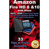 Amazon Fire HD 8 & 10 With Alexa: 2019 – 2020 Simple User Guide to Use Your All-New Kindle Fire HD Tablet with Alexa . 33 Tips & Tricks Included . (English Edition)