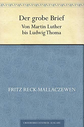 Der grobe Brief von Martin Luther bis Ludwig Thoma