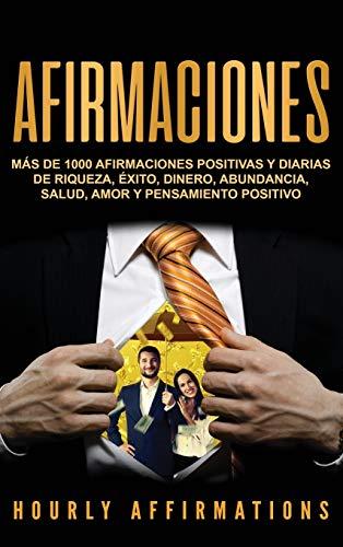 Afirmaciones: Más de 1000 afirmaciones positivas y diarias de riqueza, éxito, dinero, abundancia, salud, amor y pensamiento positivo