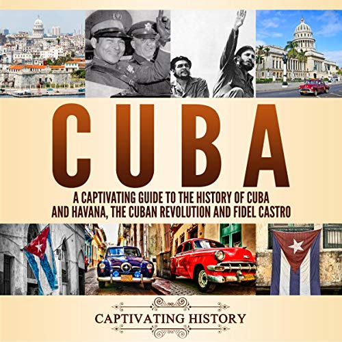 Cuba: A Captivating Guide to the History of Cuba and Havana, The Cuban Revolution and Fidel Castro Titelbild
