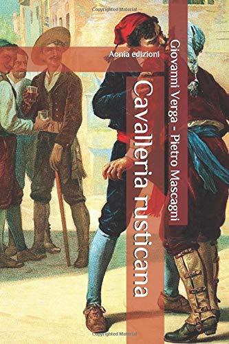 Cavalleria rusticana: Novella e trasposizione teatrale di Giovanni Verga. Opera di Pietro Mascagni su libretto di Giovanni Targioni-Tozzetti e Guido Menasci