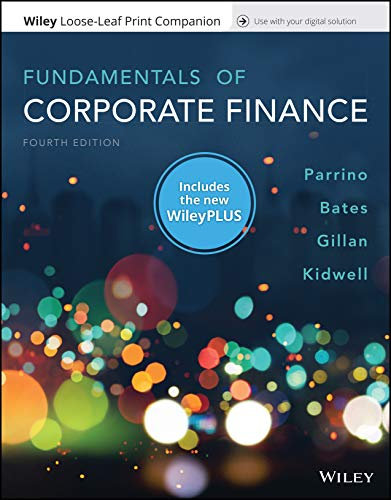 Compare Textbook Prices for Fundamentals of Corporate Finance, 4e WileyPLUS NextGen Card with Loose-Leaf Print Companion Set 4 Edition ISBN 9781119502456 by Parrino, Robert,Bates, Thomas,Gillan, Stuart L.,Kidwell, David S.