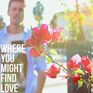 Where You Might Find Love