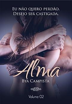 ALMA: Eu não quero perdão. Desejo ser castigada. (Duologia PELE e ALMA Livro 2) por [Bya Campista]