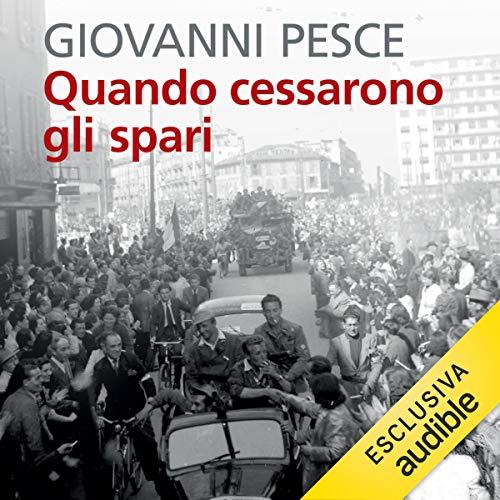 Quando cessarono gli spari: 23 aprile - 6 maggio 1945 - la liberazione di Milano