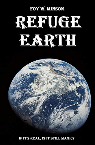 Refuge Earth: If it's real, is it still magic? (Refuge Omnibus Book 1) by [Foy W. Minson]