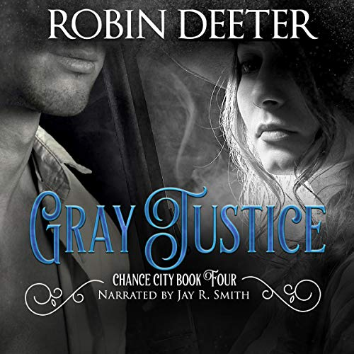 Gray Justice: Chance City Series Book Four (Sensual Historical Western Romance)  By  cover art