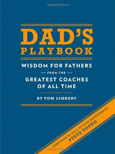 Dads Playbook: Wisdom for Fathers from the Greatest Coaches of All Time (Inspirational Books, New Dad Gifts, Parenting Books, Quotation Reference Books)