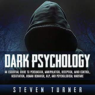 Dark Psychology     An Essential Guide to Persuasion, Manipulation, Deception, Mind Control, Negotiation, Human Behavior, NLP, and Psychological Warfare              By:                                                                                                                                 Steven Turner                               Narrated by:                                                                                                                                 Rhett Samuel Price                      Length: 6 hrs and 38 mins     26 ratings     Overall 4.6