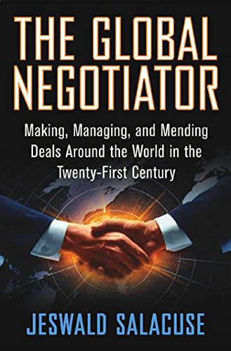 Amazon.com: The Global Negotiator: Making, Managing and Mending Deals  Around the World in the Twenty-First Century eBook: Salacuse, Jeswald W.:  Kindle Store