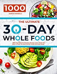 The Ultimate 30-Day Whole Foods Cookbook: 1000 Days Simple & Healthy Recipes and 4-Week Diet Plan to Help You Start Whole Foods and Reset Body