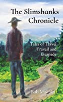 The Slimshanks Chronicle: Tales of Travel Travail and Escapade